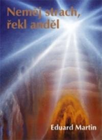cc3e3b1f8 Neměj strach, řekl anděl (Eduard Martin) | Detail knihy | ČBDB.cz