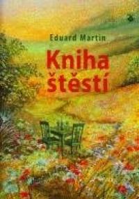 26362edd1 Kniha štěstí (Eduard Martin) | Detail knihy | ČBDB.cz