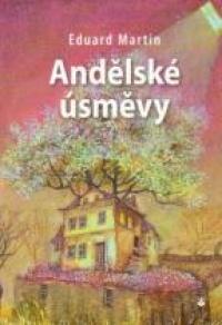 136f32828 Andělské úsměvy (Eduard Martin) | Detail knihy | ČBDB.cz